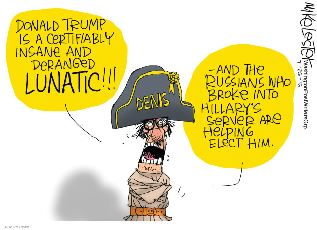 Donald Trump is certifiably insane and deranged lunatic!!! - and the Russians who broke into Hillarys server are helping elect him. Dems.