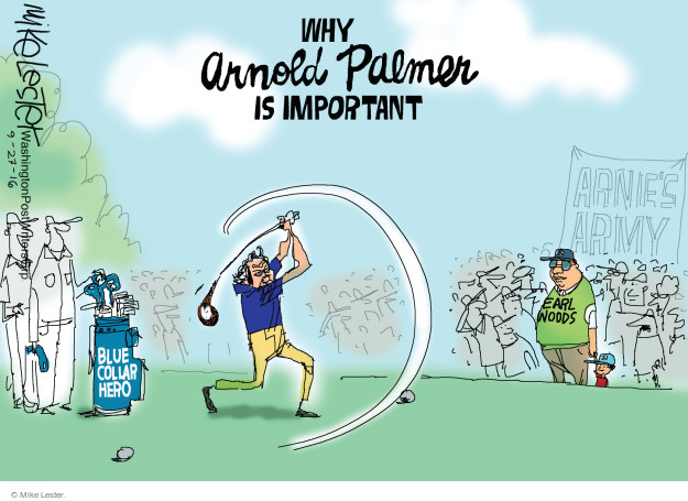Why Arnold Palmer is important. Arnies Army. Earl Woods. Blue collar hero.