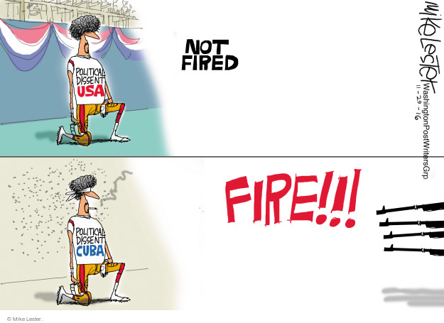Political Dissent USA. Not fired. Political Dissent Cuba. Fire!!!