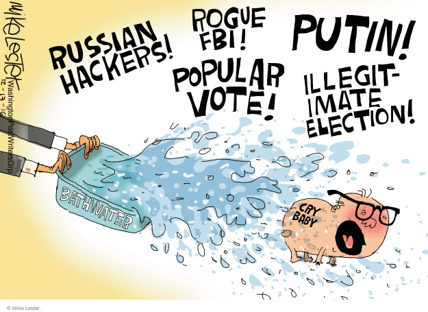Russian hackers! Rogue FBI! Putin! Popular vote! Illegitimate election! Cry baby. Bathwater.