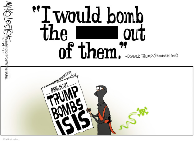 "I would bomb the (blank) out of them."" Donald Trump (candidate 2015). April 13 2017. Trump Bombs ISIS."