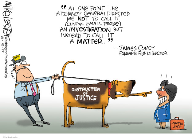 At one point the attorney general directed me not to call it (Clinton email probe) an investigation but instead to call it a matter. - James Comey Former F.B.I. Director. Obstruction of Justice. Loretta Lynch.
