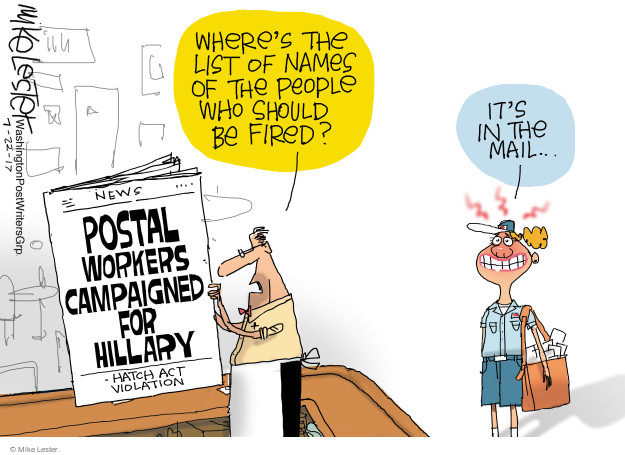 Wheres the list of names of the people who should be fired? News. Postal workers campaigned for Hillary. Hatch Act Violation. Its in the mail …