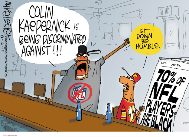 Colin Kaepernick is being discriminated against!!! Sit down. Be humble. NFL. 70% of NFL players are black.