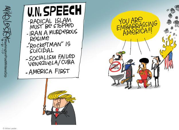 "U.N. Speech. Radical Islam must be stopped. Iran a murderous regime. ""Rocketman"" is suicidal. Socialism failed Venezuela/Cuba. America first. You are embarrassing America. Free speech. A. NFL."