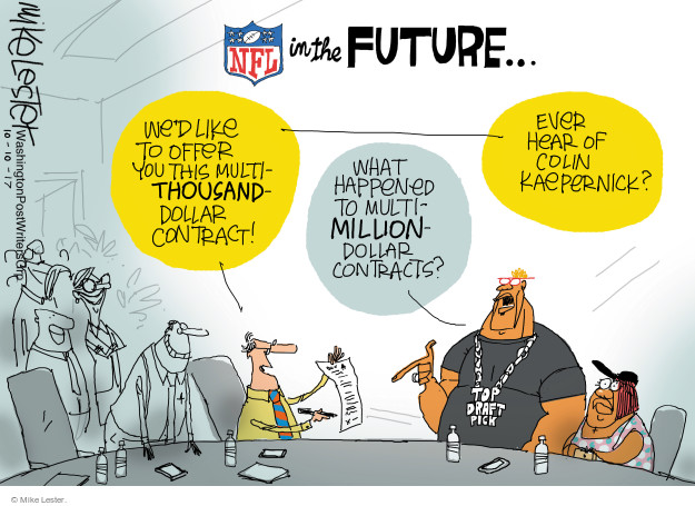 NFL in the Future … Wed like to offer you this multi-thousand-dollar contract! What happened to multi-million dollar contracts? Ever hear of Colin Kaepernick? Top draft pick.