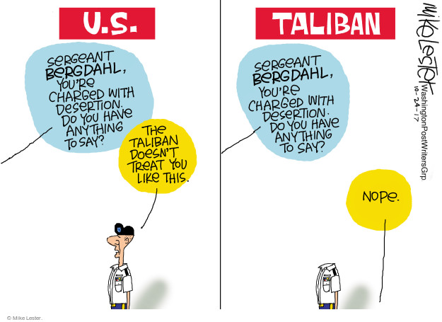 U.S. Sergeant Bergdahl, youre charged with desertion. Do you have anything to say? The Taliban doesnt treat you like this. Taliban. Sergeant Bergdahl, youre charged with desertion. Do you have anything to say? Nope.