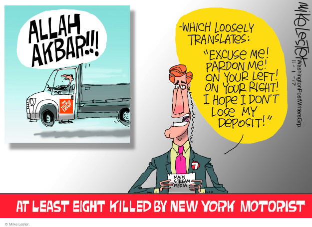 "Allah Akbar!!! The Home Depot. - Which loosely translates: Excuse me! Pardon me! On your left! On your right! I hope I dont lose my deposit!"" At least eight killed by New York motorist."