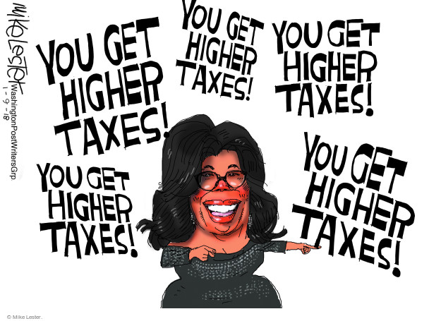 You get higher taxes! You get higher taxes! You get higher taxes! You get higher taxes! You get higher taxes!