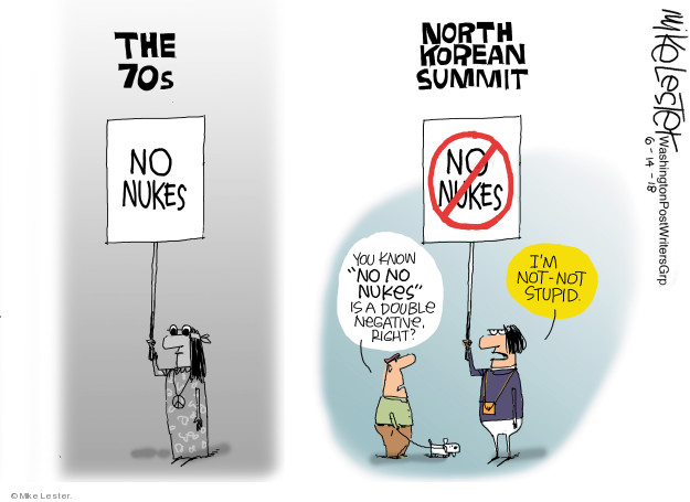 The 70s. No nukes. North Korean Summit. No nukes. You know no no nukes is a double negative, right? Im not - not stupid.