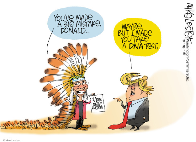 Youve made a big mistake, Donald … Maybe, but I made you take a DNA test. 1/1024 Native American.