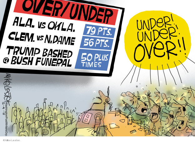 Over/Under. Ala. Vs Okla. 79 pts. Clem. Vs N. Dame 56pts. Trump bashed @Bush funeral. 50 plus times. Under! Under! Over!! 48.
