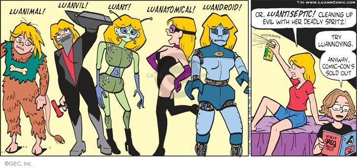 Luanimal! Luanvil! Luant! Luanatomical! Luandroid! Or, Luantiseptic! Cleaning up evil with her deadly spritz! Try Luannoying. Anyway, Comic-Cons sold out.