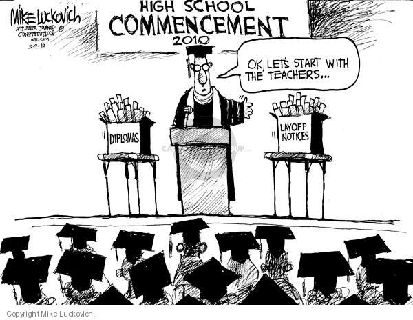 High school commencement 2010. Ok, lets start with the teachers … Layoff notices. Diplomas.