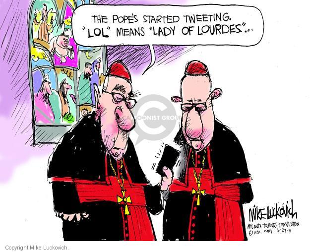 "The Popes started tweeting. ""Lol"" means Lady of Lourdes..."