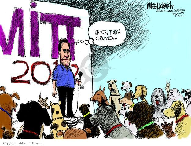 Mitt 2012. Uh-oh, tough crowd ...