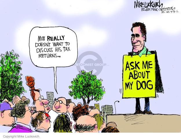 Mitt really doesnt want to discuss his tax returns � Ask me about my dog.