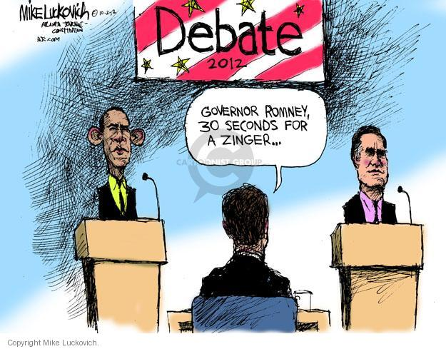 Debate 2012. Governor Romney, 30 seconds for a zinger …