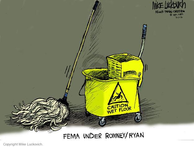 FEMA under Romney/Ryan. Caution wet floor.