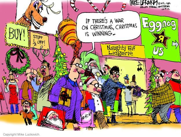 If theres a war on Christmas, Christmas is winning � Buy! Stuff 1/2 off! Naughty Elf Lingerie. Eggnog R Us.