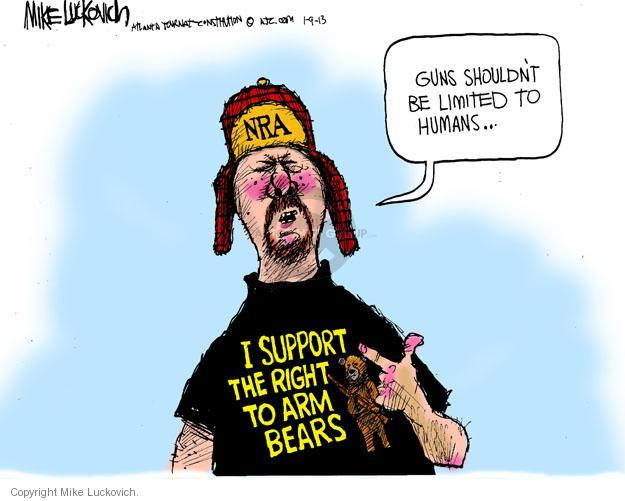 Guns shouldnt be limited to humans … I support the right to arm bears.