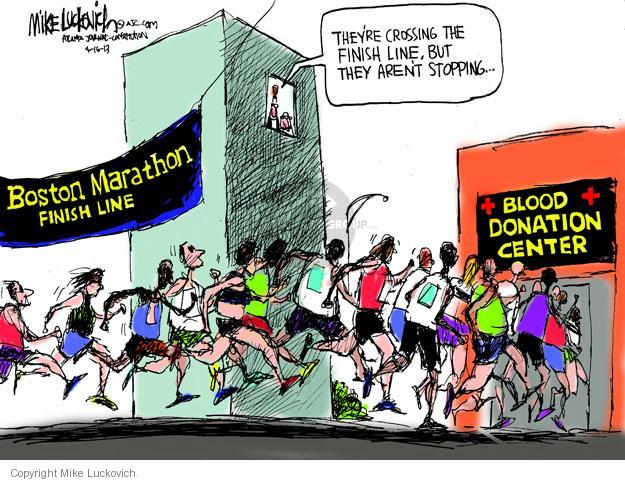 Boston Marathon finish line. Blood donation center. Theyre crossing the finish line, but they arent stopping …