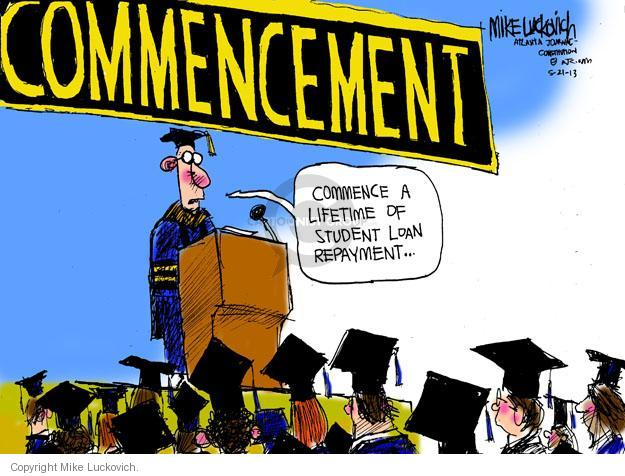 COMMENCEMENT. Commence a lifetime of student loan repayment �