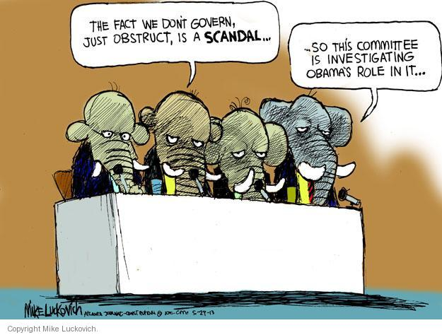 The fact we dont govern, just obstruct, is a scandal … so this committee is investigating Obamas role in it …