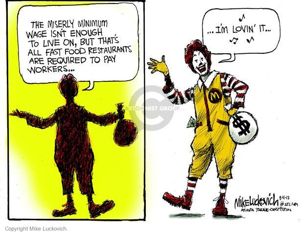 The miserly minimum wage isnt enough to live on, but thats all fast food restaurants are required to pay workers … … Im lovin it …