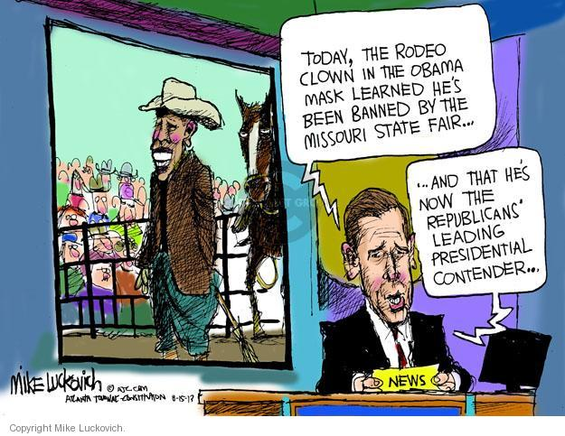 Today, the rodeo clown in the Obama mask learned hes been banned by the Missouri state fair � And that hes not eh Republicans leading presidential contender � News.