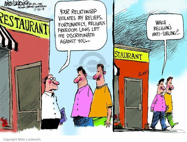 Restaurant. Your relationship violates my beliefs. Fortunately, religious freedom laws let me discriminate against you � Which religions anti-sibling? �