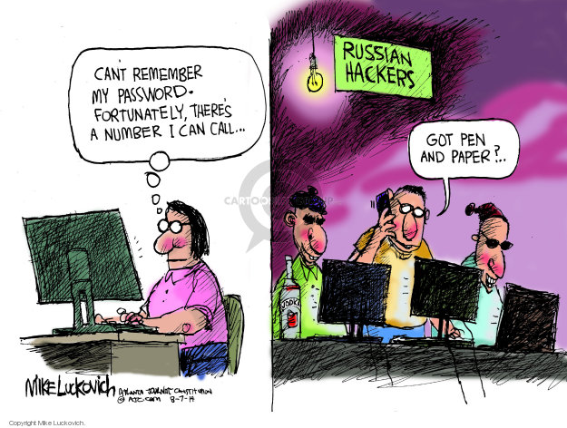 Cant remember my password. Fortunately, theres a number I can call � Russian hackers. Got pen and paper? �
