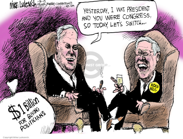 Yesterday, I was president and you were Congress, so today, lets switch … Koch Bros. $1 billion for buying politicians.