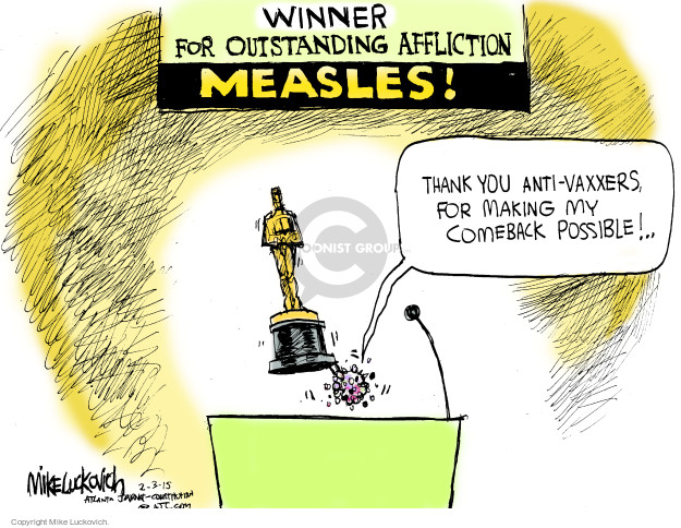 Winner for Outstanding Affliction. Measles! Thank you anti-vaxxers, for making my comeback possible!