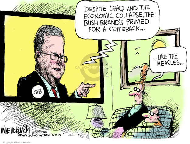 Despite Iraq and the economic collapse, the Bush brands primed for a comeback … Like the measles … Jeb.