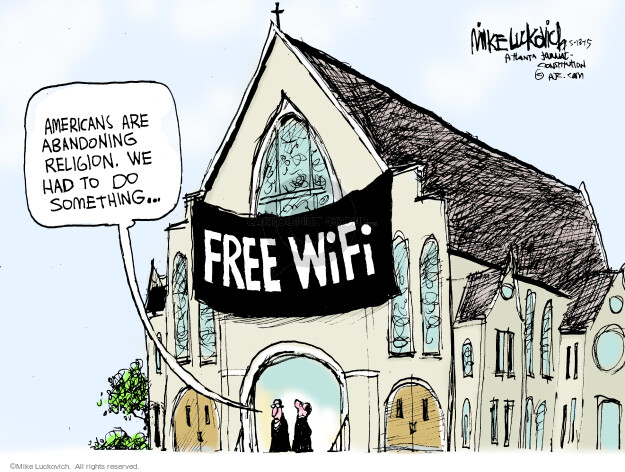 Americans are abandoning religion. We had to do something … Free wifi.