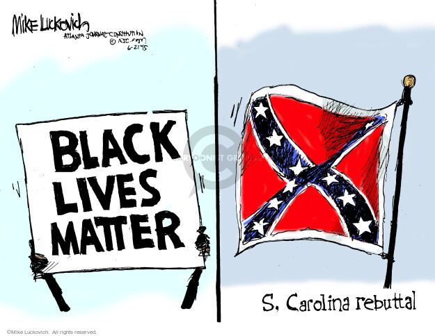 Mike Luckovich  Mike Luckovich's Editorial Cartoons 2015-06-20 Black Lives Matter