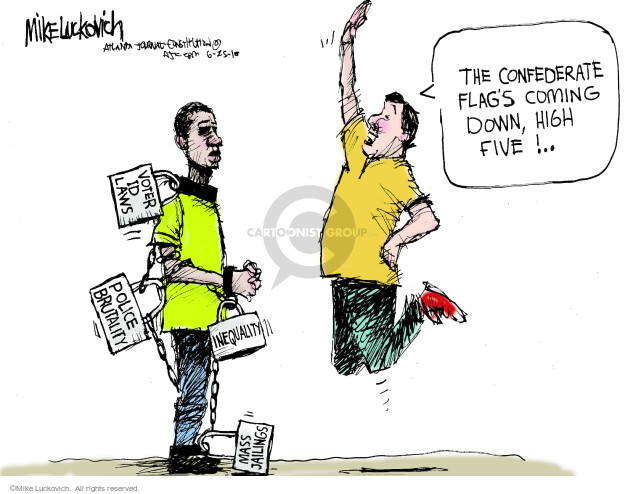 The Confederate flags coming down, high five! Voter ID laws. Police brutality. Inequality. Mass jailings.