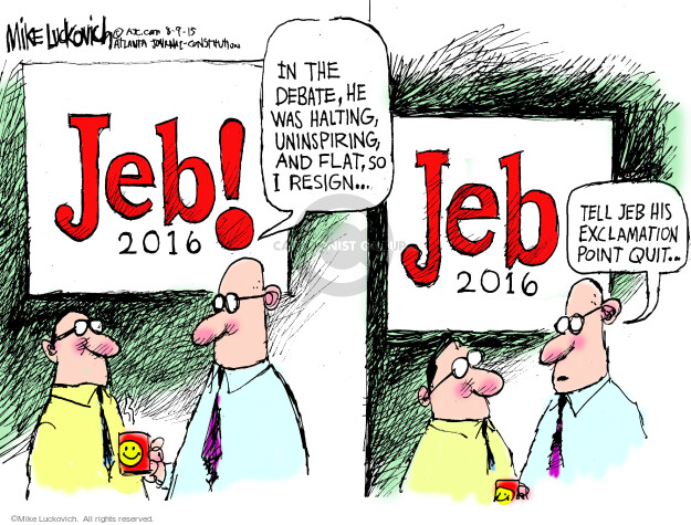 In the debate, he was halting, uninspiring, and flat, so I resign … Jeb! 2016. Tell Jeb his exclamation point quit … Jeb 2016.