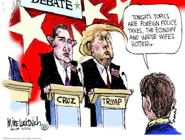 Debate. Tonights topics are foreign policy, taxes, the economy and whose wifes hotter … Cruz. Trump.