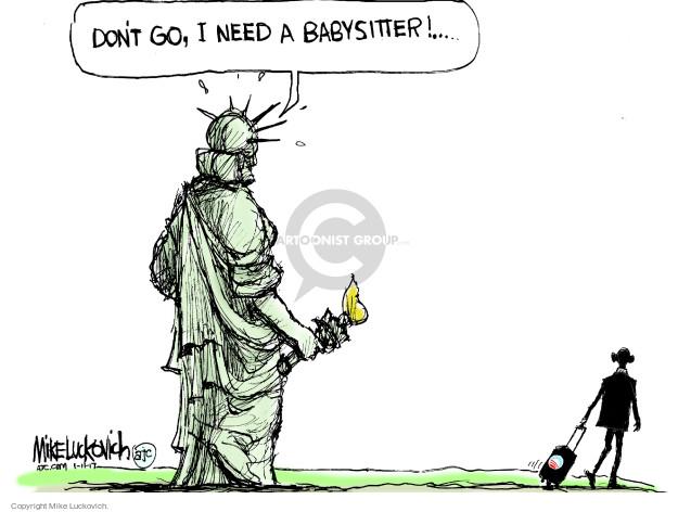Dont go, I need a babysitter!