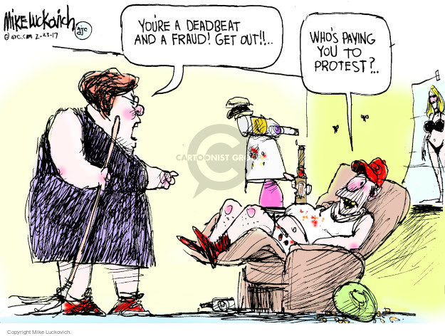 Youre a deadbeat and a fraud! Get out!! Whos paying you to protest?