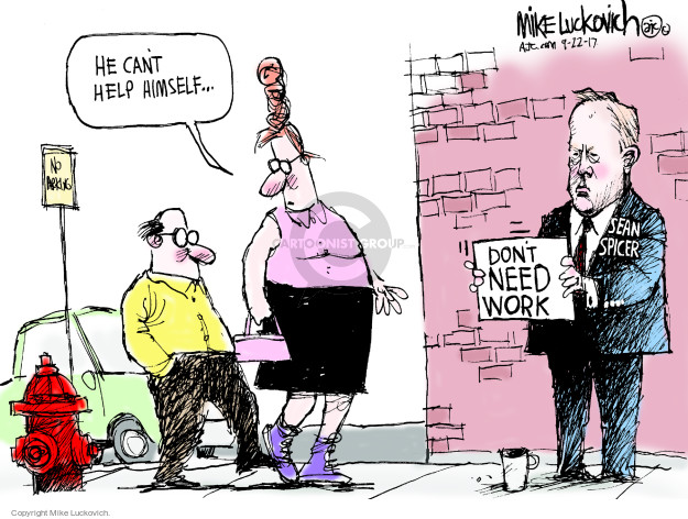 He cant help himself … No Parking. Dont need work. Sean Spicer.