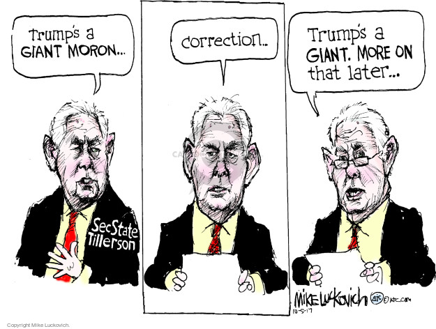 Trumps a giant moron … Sec State Tillerson. Correction … Trumps a giant. More on that later …