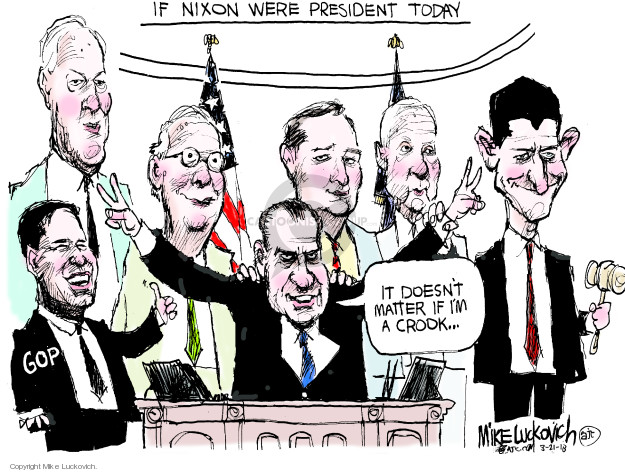 If Nixon were president today. GOP. It doesnt matter if Im a crook ...