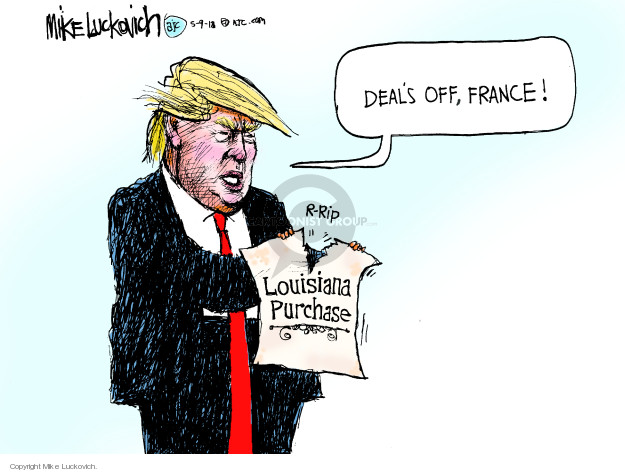 Deals off, France! Louisiana Purchase. R-rip.