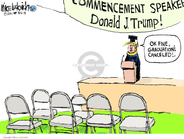 Commencement Speaker. Donald J. Trump! Ok fine, graduations canceled!