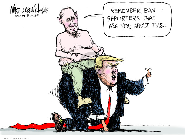 Remember, ban reporters that ask you about this ... Putin.