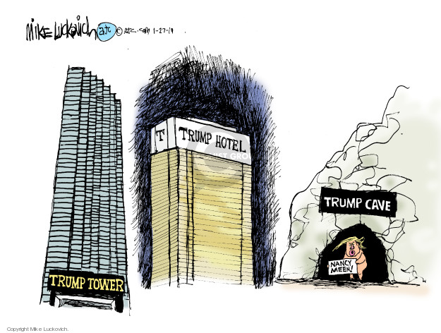 Trump Tower. Trump Hotel. Trump Cave. Nancy meen!