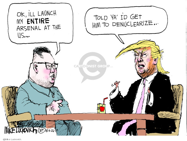 Ok, Ill launch my entire arsenal at the U.S. … Told ya Id get him to denuclearize …